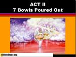 ACT II 7 Bowls Poured Out