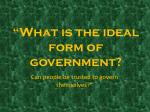 """""""What is the ideal form of government?"""