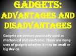 Gadgets: Advantages and Disadvantages