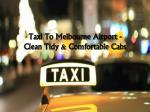 Taxi To Melbourne Airport - Clean Tidy & Comfortable Cabs