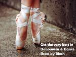 Get the very best in Dancewear & Dance Shoes by Bloch