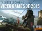The Best Upcoming Video Games Of 2015