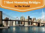7 Most Stunning Bridges In The World