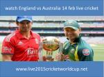 watch England vs Australia 14 feb live cricket