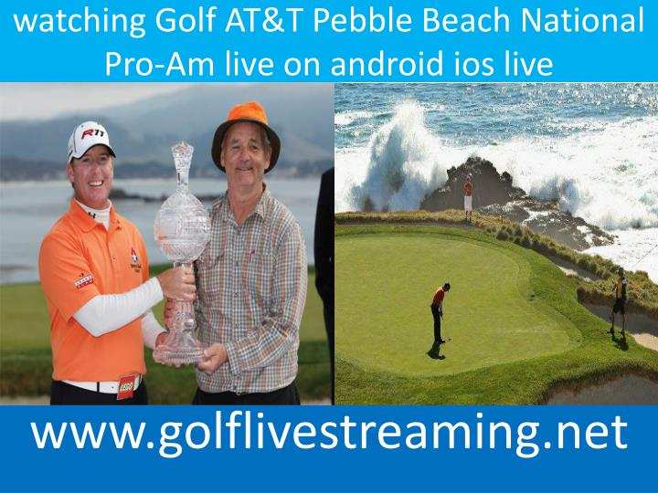 watching golf at t pebble beach national pro am live on android ios live n.