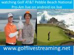 watching Golf AT&T Pebble Beach National Pro-Am live on andr